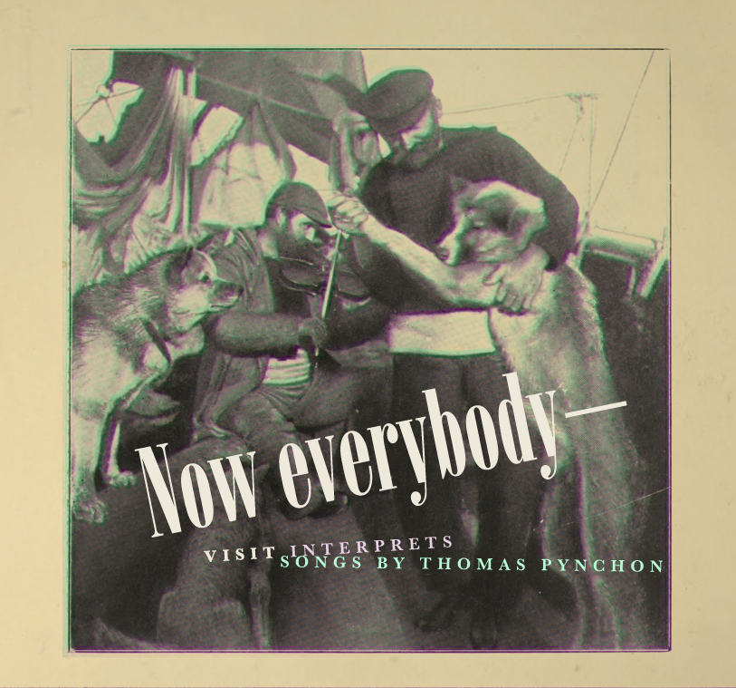 "Album cover: ""Now everybody--"" Visit Interprets Songs by Thomas Pynchon"